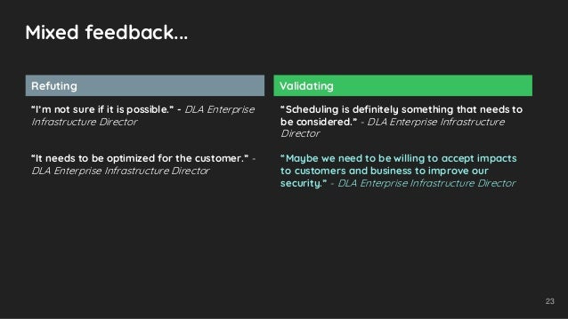 """Mixed feedback... Refuting Validating """"I'm not sure if it is possible."""" - DLA Enterprise Infrastructure Director """"It needs..."""