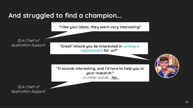 """And struggled to find a champion... 28 """"I like your ideas, they seem very interesting!"""" DLA Chief of Application Support """"..."""