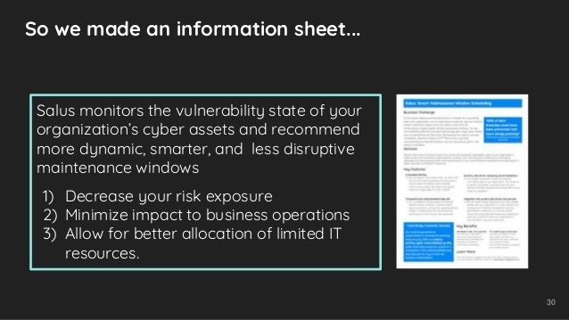 30 So we made an information sheet... Salus monitors the vulnerability state of your organization's cyber assets and recom...