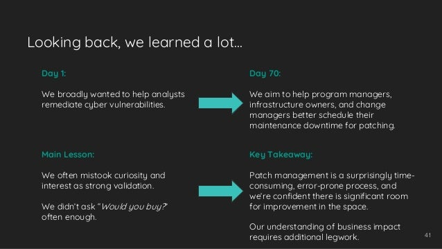 41 Day 1: We broadly wanted to help analysts remediate cyber vulnerabilities. Day 70: We aim to help program managers, inf...