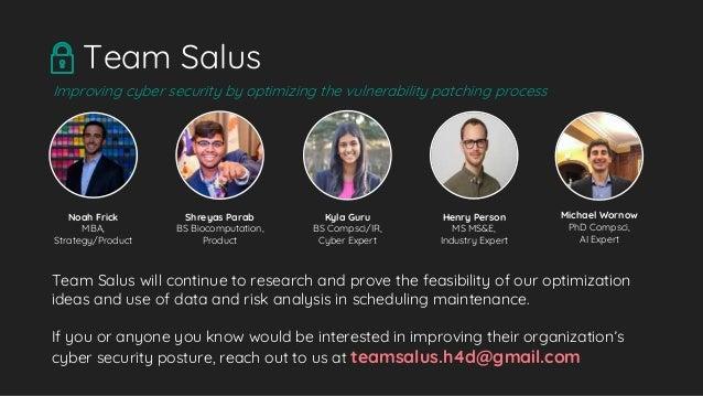 Team Salus Noah Frick MBA, Strategy/Product Shreyas Parab BS Biocomputation, Product Kyla Guru BS Compsci/IR, Cyber Expert...