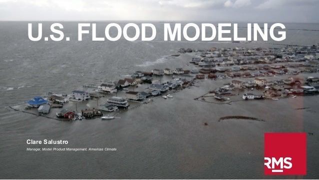 U.S. FLOOD MODELING  Clare Salustro Manager, Model Product Management, Americas Climate  ©2014 Risk Management Solutions, ...