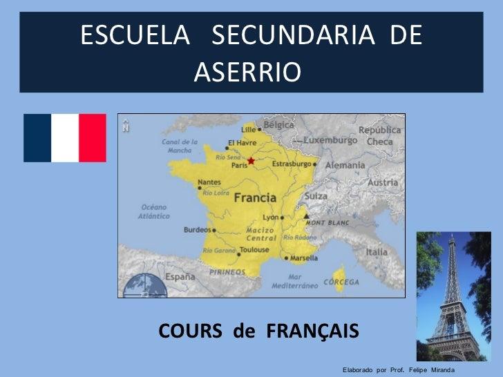 ESCUELA  SECUNDARIA  DE ASERRIO  COURS  de  FRANÇAIS Elaborado por Prof. Felipe Miranda