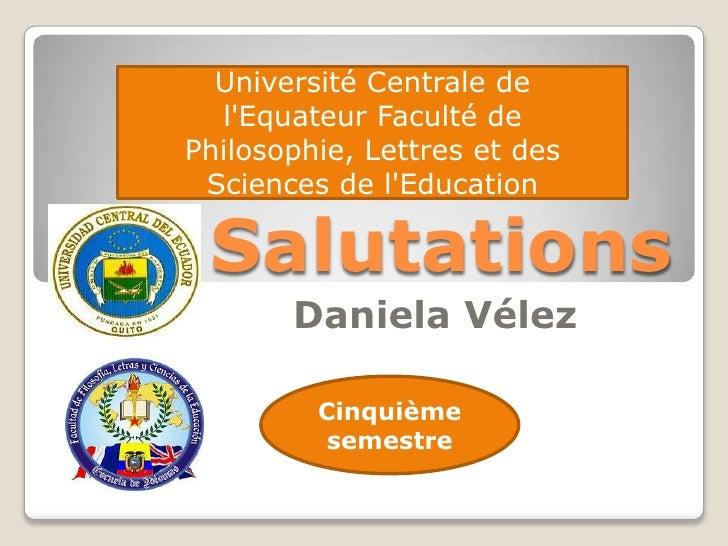 Université Centrale de  lEquateur Faculté dePhilosophie, Lettres et des Sciences de lEducation Salutations       Daniela V...