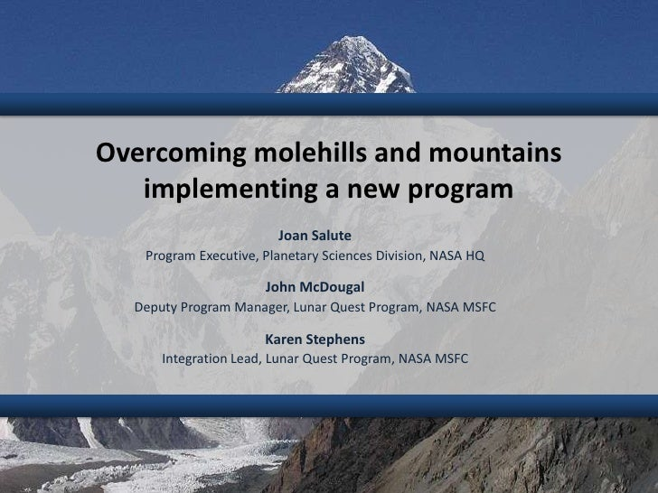 Overcoming molehills and mountains   implementing a new program                        Joan Salute   Program Executive, Pl...