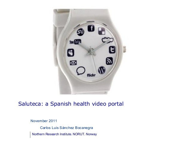 Saluteca: a Spanish health video portal    November 2011          Carlos Luis Sánchez Bocanegra     Northern Research Inst...