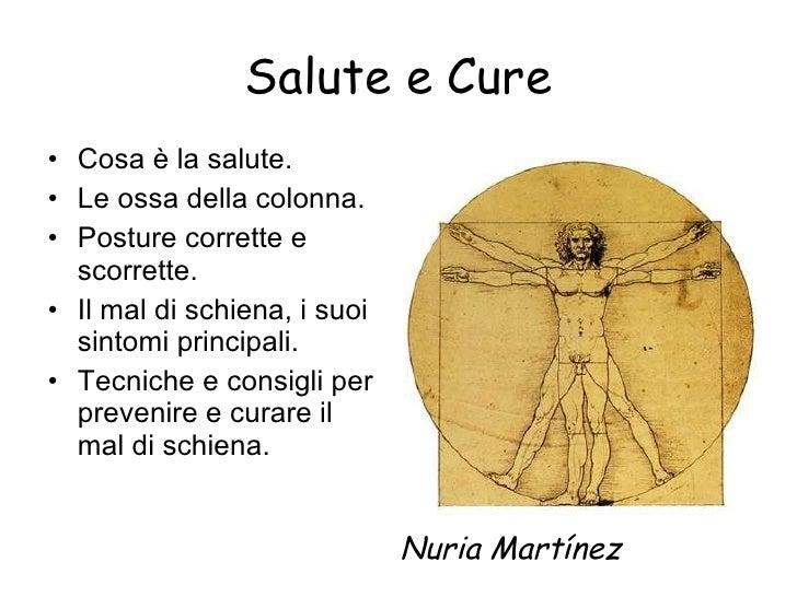 Salute e Cure <ul><li>Cosa è la salute. </li></ul><ul><li>Le ossa della colonna. </li></ul><ul><li>Posture corrette e scor...