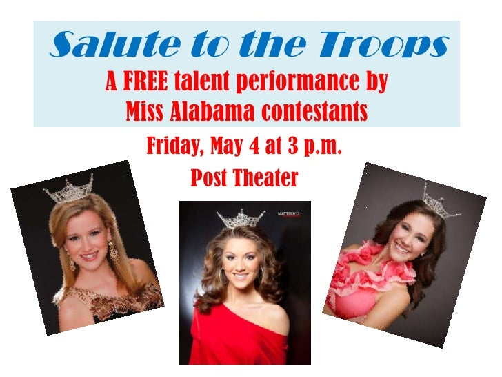 Salute to the Troops  A FREE talent performance by    Miss Alabama contestants      Friday, May 4 at 3 p.m.           Post...