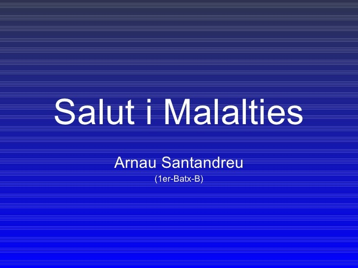 Salut i Malalties Arnau Santandreu (1er-Batx-B)