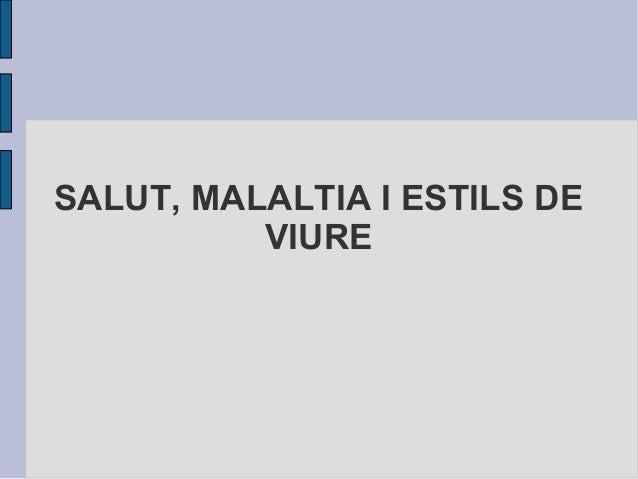SALUT, MALALTIA I ESTILS DE  VIURE