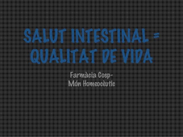 SALUT INTESTINAL = QUALITAT DE VIDA Farmàcia CospMón Homeocèutic