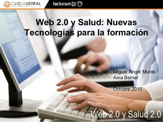 Web 2.0 y Salud 2.0 Barcelona. Octubre 2009 1 Web 2.0 y Salud 2.0 Web 2.0 y Salud: Nuevas Tecnologías para la formación Mi...