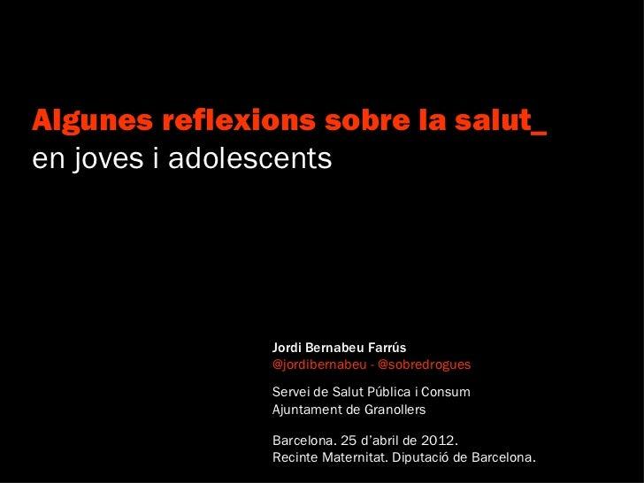 Algunes reflexions sobre la salut_en joves i adolescents               Jordi Bernabeu Farrús               @jordibernabeu ...