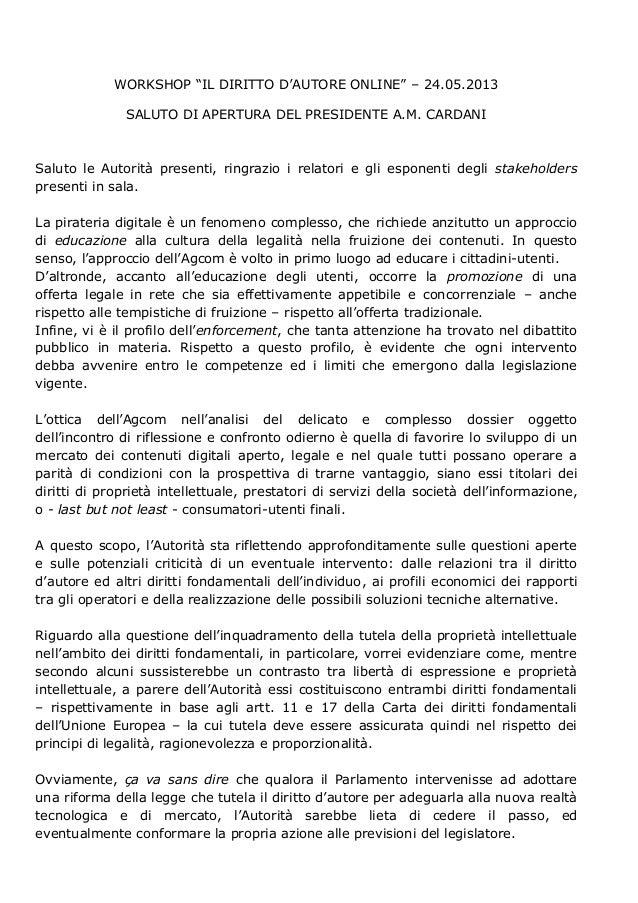 """WORKSHOP """"IL DIRITTO D'AUTORE ONLINE"""" – 24.05.2013 SALUTO DI APERTURA DEL PRESIDENTE A.M. CARDANI Saluto le Autorità prese..."""