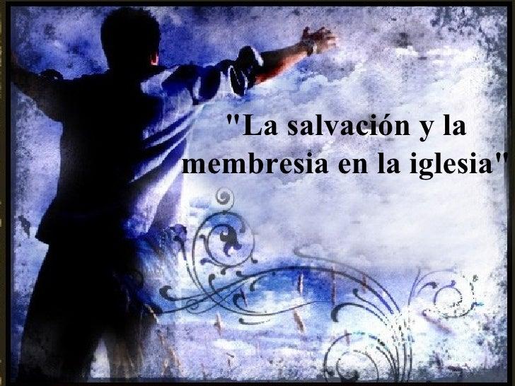 """""""La salvación y la membresia en la iglesia"""""""