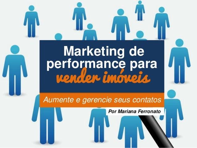 Aumente e gerencie seus contatos Marketing de performance para vender imóveis Por Mariana Ferronato