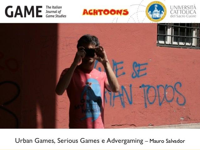 Urban Games, Serious Games e Advergaming – Mauro Salvador
