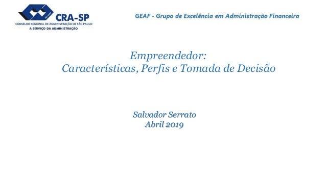 Salvador Serrato Abril 2019 Empreendedor: Características, Perfis e Tomada de Decisão