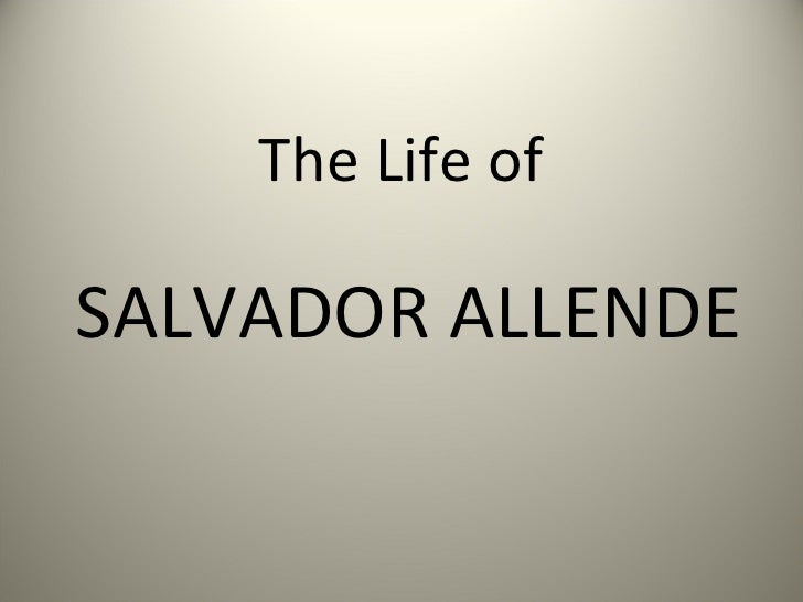 The Life of SALVADOR ALLENDE