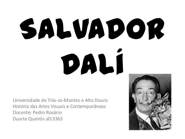 Salvador     DalíUniversidade de Trás-os-Montes e Alto DouroHistória das Artes Visuais e ContemporâneasDocente: Pedro Rosá...