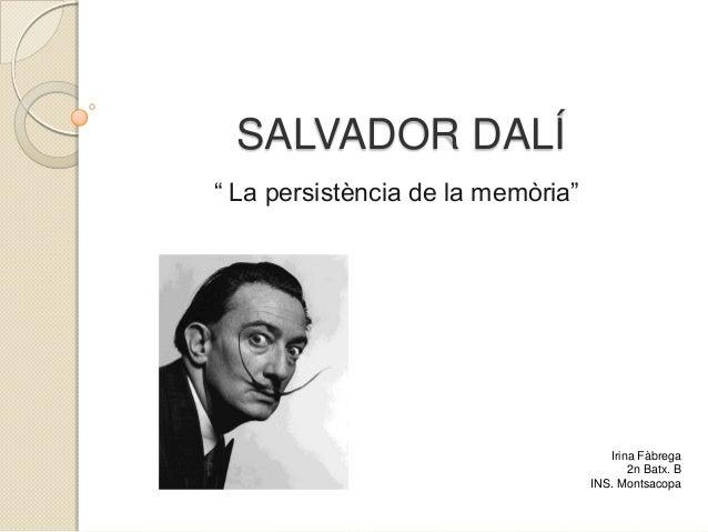 """SALVADOR DALÍ"""" La persistència de la memòria""""                                      Irina Fàbrega                          ..."""