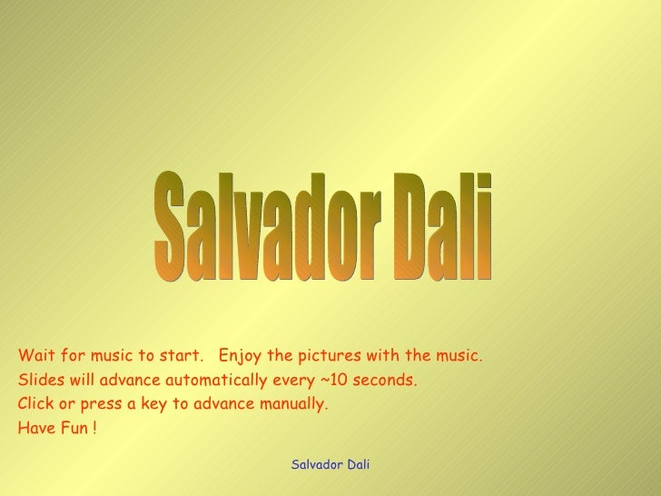 Salvador Dali Wait for music to start.  Enjoy the pictures with the music. Slides will advance automatically every ~10 sec...