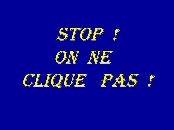 STOP  ! ON  NE  CLIQUE  PAS  !