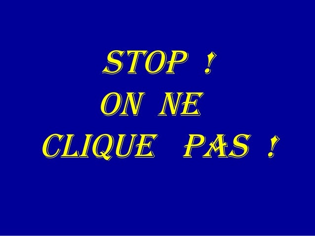 STOP !   ON NECLIQUE PAS !