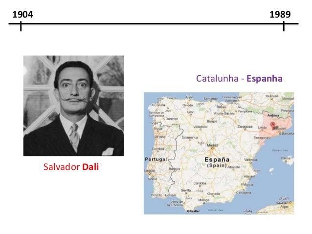 1904                                   1989                       Catalunha - Espanha       Salvador Dali