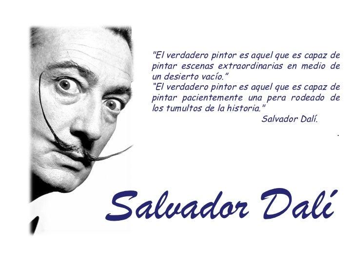 """Salvador Dal í """"El verdadero pintor es aquel que es capaz de pintar escenas extraordinarias en medio de un desierto v..."""