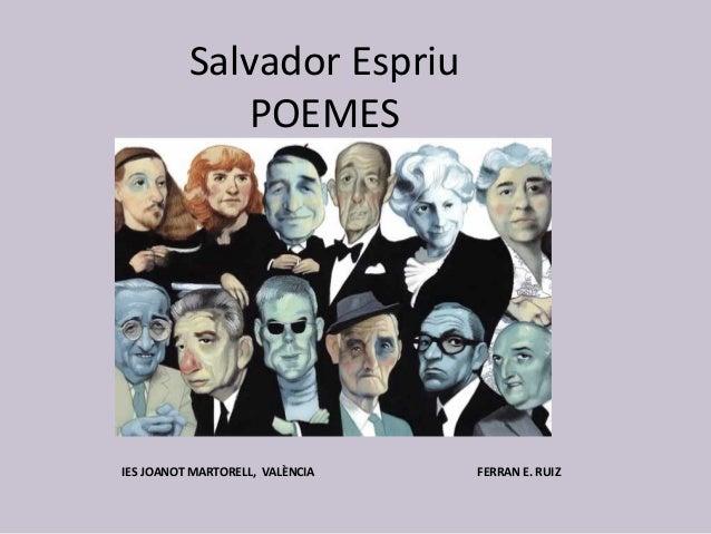 Salvador Espriu POEMES IES JOANOT MARTORELL, VALÈNCIA FERRAN E. RUIZ