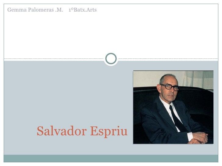 Salvador Espriu Gemma Palomeras .M.  1ºBatx.Arts