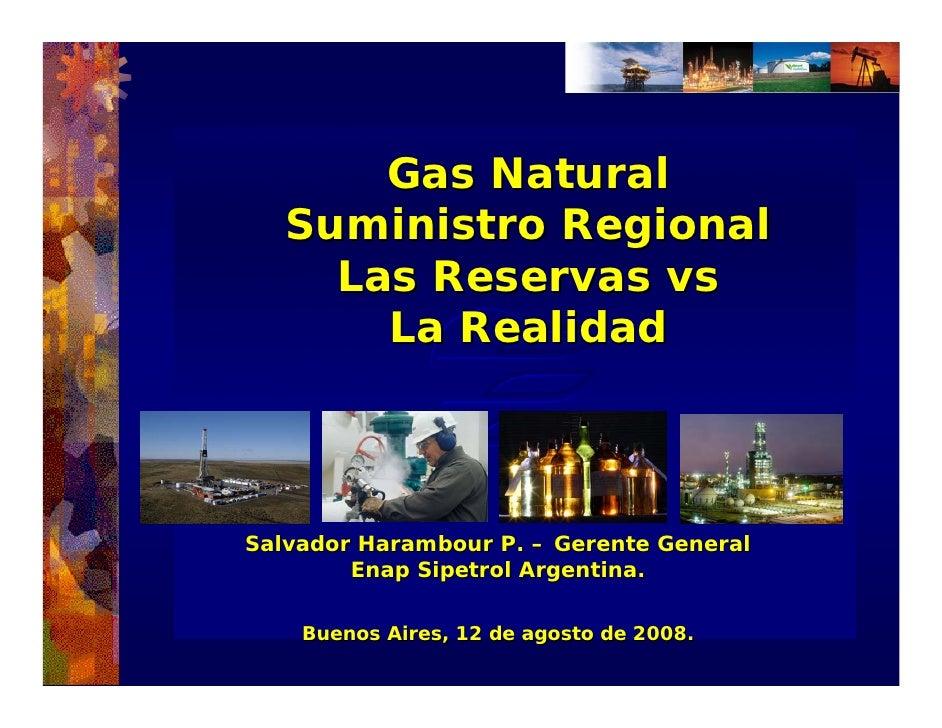 Gas Natural    Suministro Regional      Las Reservas vs        La Realidad    Salvador Harambour P. – Gerente General     ...