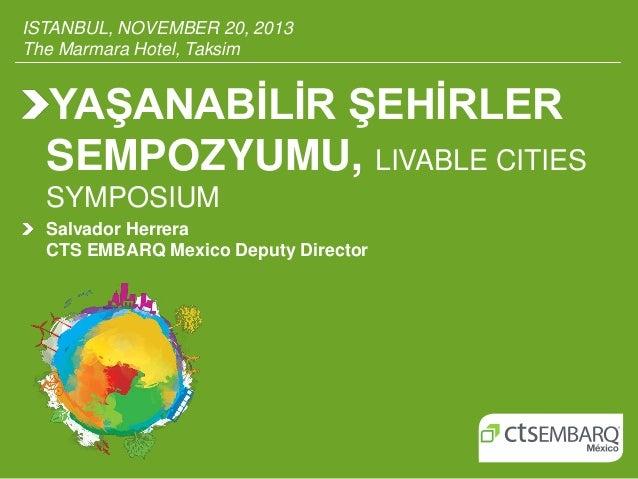 ISTANBUL, NOVEMBER 20, 2013 The Marmara Hotel, Taksim  YAŞANABİLİR ŞEHİRLER SEMPOZYUMU, LIVABLE CITIES SYMPOSIUM Salvador ...