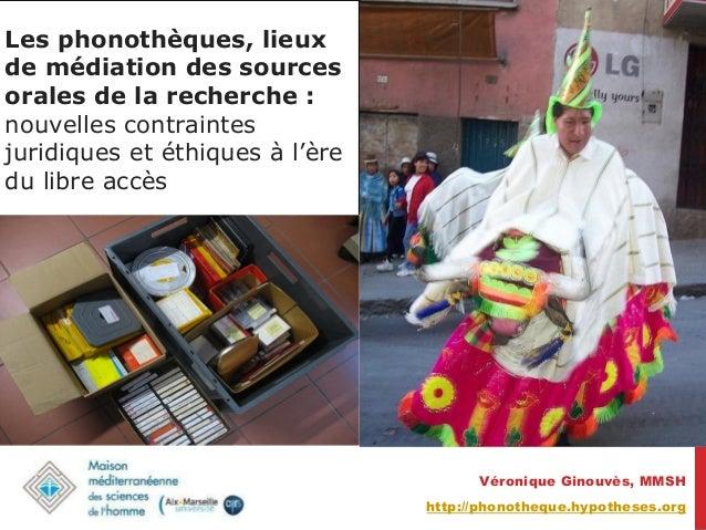Les phonothèques, lieuxde médiation des sourcesorales de la recherche :nouvelles contraintesjuridiques et éthiques à l'ère...
