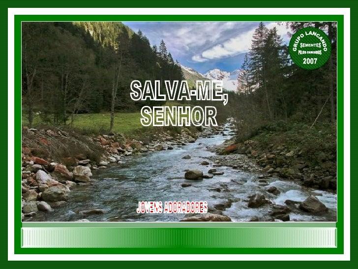 SALVA-ME, SENHOR JOVENS ADORADORES GRUPO LANCANDO  SEMENTES  PELOS CAMINHOS 2007