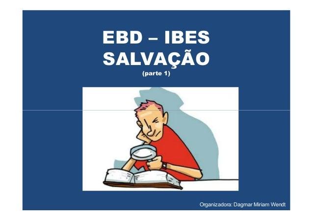 EBD – IBESSALVAÇÃO(parte 1)Organizadora: Dagmar Miriam Wendt