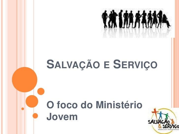 Salvação e Serviço<br />O foco do MinistérioJovem<br />