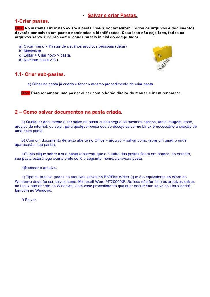 """•   Salvar e criar Pastas. 1-Criar pastas. Obs: No sistema Linux não existe a pasta """"meus documentos"""". Todos os arquivos e..."""