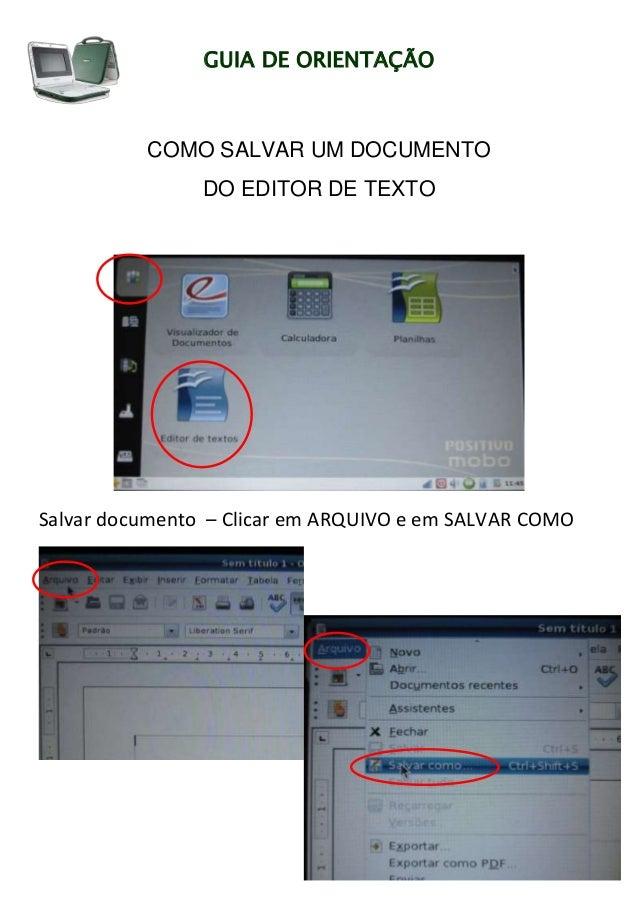 GUIA DE ORIENTAÇÃOCOMO SALVAR UM DOCUMENTODO EDITOR DE TEXTOSalvar documento – Clicar em ARQUIVO e em SALVAR COMO