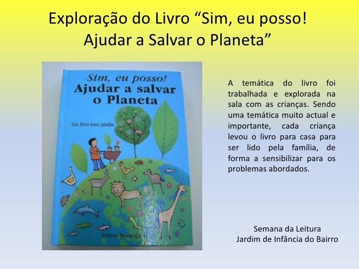 """Exploração do Livro """"Sim, eu posso! Ajudar a Salvar o Planeta""""<br />A temática do livro foi trabalhada e explorada na sala..."""