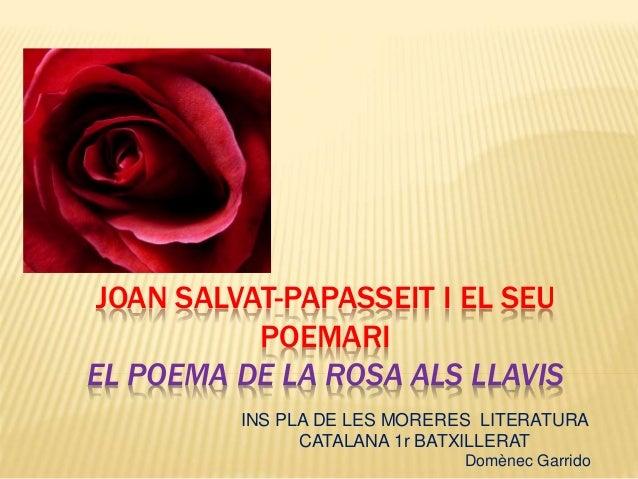 JOAN SALVAT-PAPASSEIT I EL SEU POEMARI EL POEMA DE LA ROSA ALS LLAVIS INS PLA DE LES MORERES LITERATURA CATALANA 1r BATXIL...