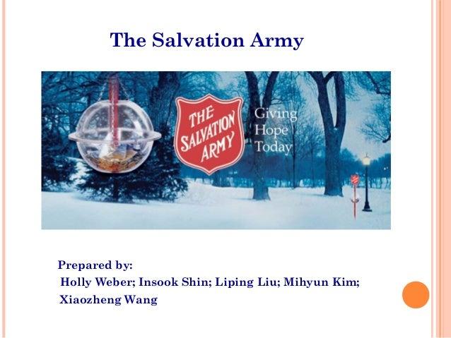 The Salvation Army Prepared by: Holly Weber; Insook Shin; Liping Liu; Mihyun Kim; Xiaozheng Wang
