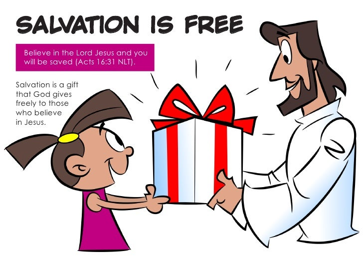 SALVATION IS FREE  Believe in the Lord Jesus and you  will be saved (Acts 16:31 NLT).Salvation is a giftthat God givesfree...
