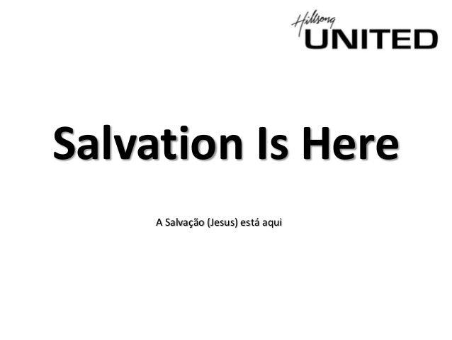 Salvation Is Here A Salvação (Jesus) está aqui