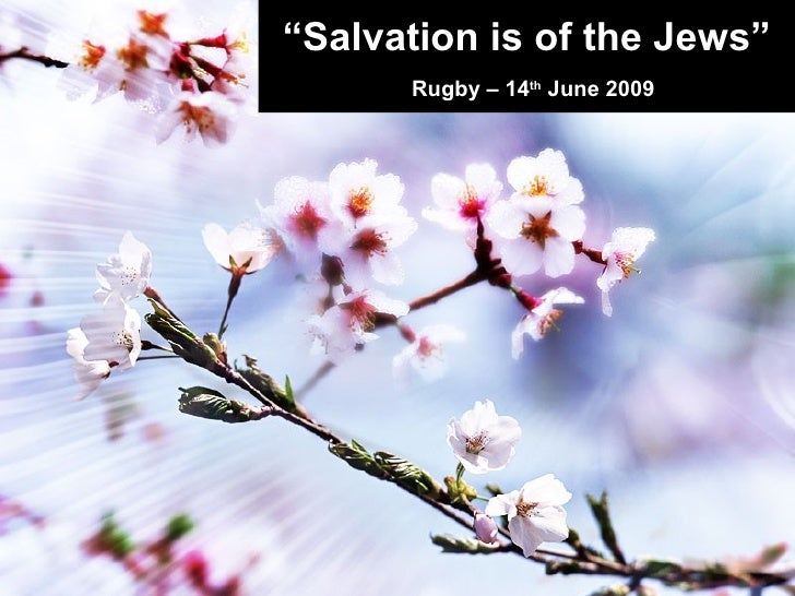 """"""" Salvation is of the Jews"""" Rugby – 14 th  June 2009"""