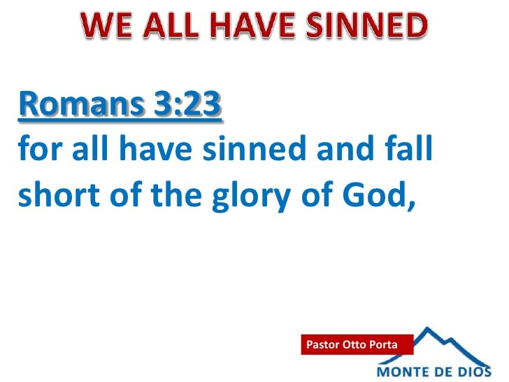 Romans 3:23for all have sinned and fallshort of the glory of God,                   Pastor Otto Porta
