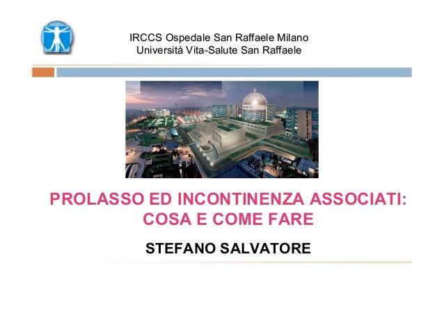 IRCCS Ospedale San Raffaele Milano        Università Vita-Salute San RaffaelePROLASSO ED INCONTINENZA ASSOCIATI:        CO...