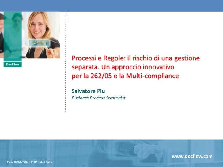 Processi e Regole: il rischio di una gestione separata. Un approccio innovativo<br />per la 262/05 e la Multi-compliance<b...