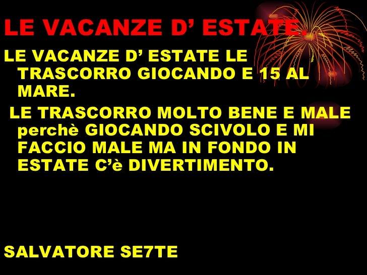 LE VACANZE D' ESTATE. <ul><li>LE VACANZE D' ESTATE LE TRASCORRO GIOCANDO E 15 AL MARE. </li></ul><ul><li>LE TRASCORRO MOLT...